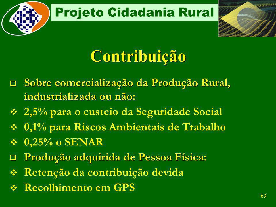 62 Projeto Cidadania Rural Remunerações Pagas Folha de Pagamento 20% sobre remuneração do contribuinte individual Nota Fiscal/Fatura 15% sobre o valor