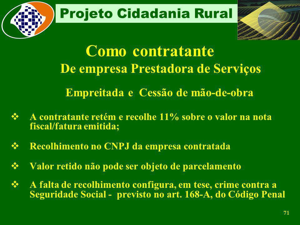 70 Projeto Cidadania Rural Como contratante Contribuinte individual Reter e recolher 11% sobre a remuneração, respeitando-se o limite máximo do salári
