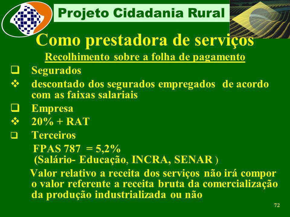 71 Projeto Cidadania Rural Como contratante De empresa Prestadora de Serviços Empreitada e Cessão de mão-de-obra A contratante retém e recolhe 11% sob