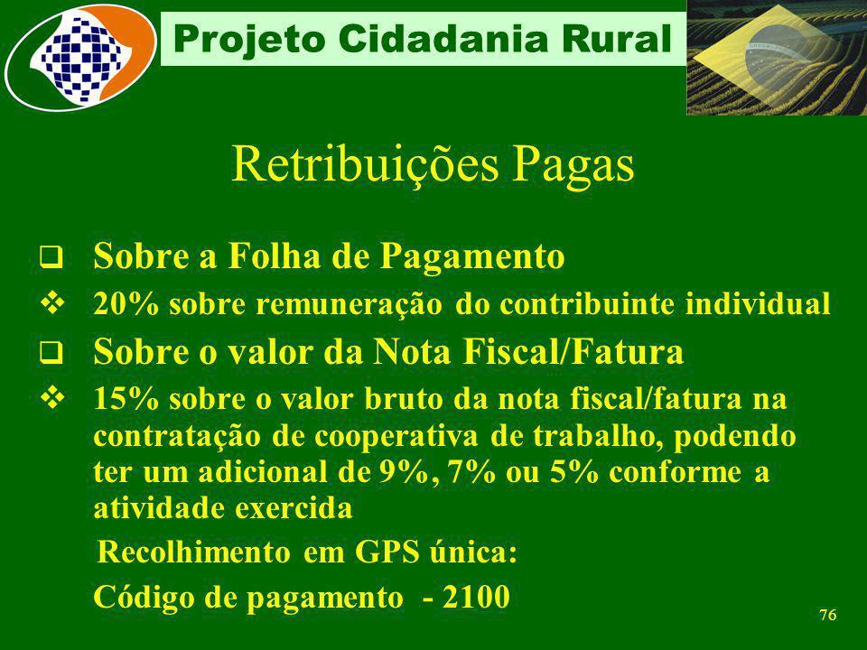 75 Projeto Cidadania Rural Recolhimento sobre a folha de pagamento Segurados descontado dos segurados empregados e trabalhadores avulsos, de acordo co