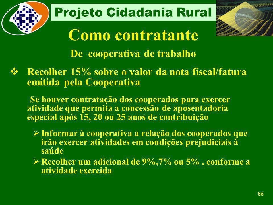 85 Projeto Cidadania Rural Como contratante Contribuinte individual Reter e recolher 11% sobre a remuneração, respeitando-se o limite máximo do salári