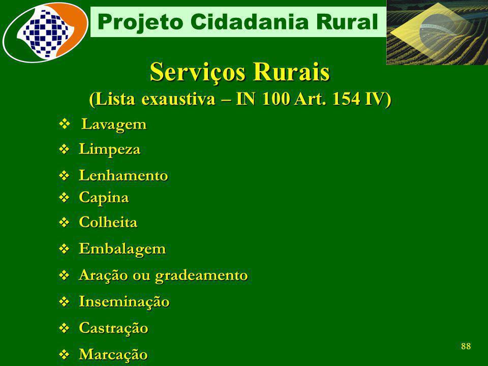 87 Projeto Cidadania Rural Prestador de Serviços Características Presta serviços rurais Empreitada ou cessão de mão-de-obra Estão sujeitos a retenção