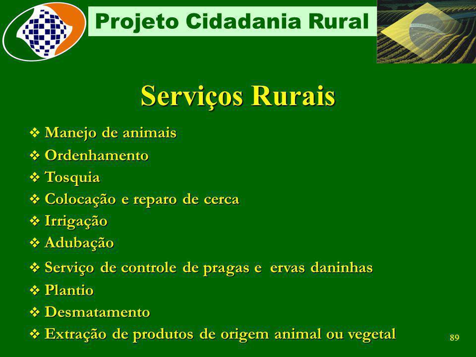 88 Projeto Cidadania Rural Serviços Rurais (Lista exaustiva – IN 100 Art. 154 IV) Lavagem Limpeza Limpeza Lenhamento Lenhamento Capina Capina Colheita