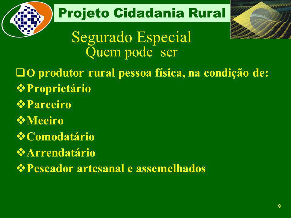 8 Projeto Cidadania Rural Segurado Especial Definição Produtor Rural pessoa física que trabalha individualmente ou em regime de economia familiar, sem