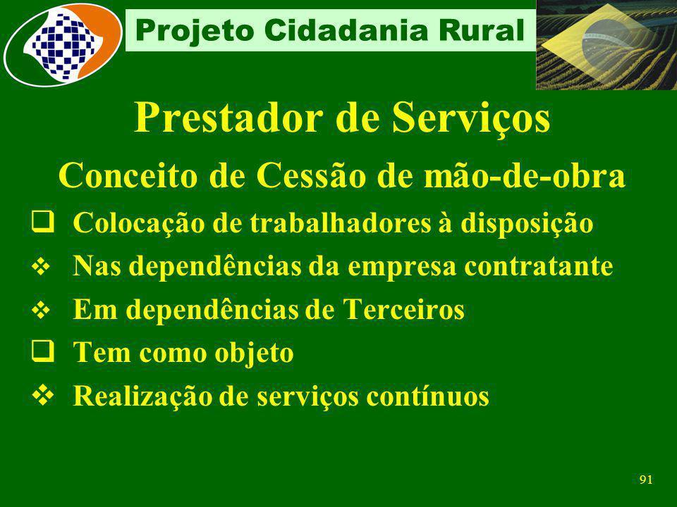 90 Projeto Cidadania Rural Prestador de Serviços Conceito de Empreitada Execução de tarefa, obra ou serviço Em suas próprias dependências Nas da empre