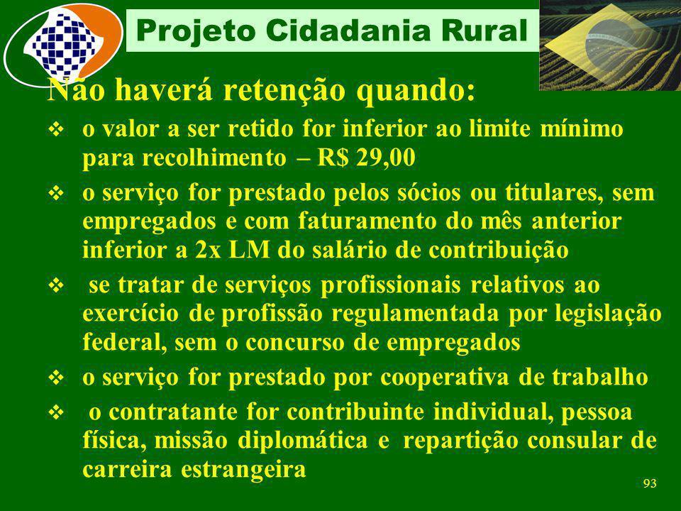 92 Projeto Cidadania Rural Retenção antecipação compensável de 11% a contratante retém e recolhe no CNPJ da contratada na empreitada e na cessão de mã