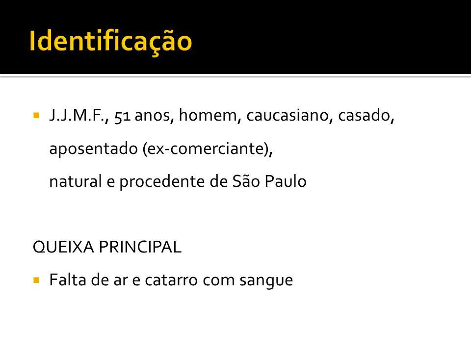 J.J.M.F., 51 anos, homem, caucasiano, casado, aposentado (ex-comerciante), natural e procedente de São Paulo QUEIXA PRINCIPAL Falta de ar e catarro co