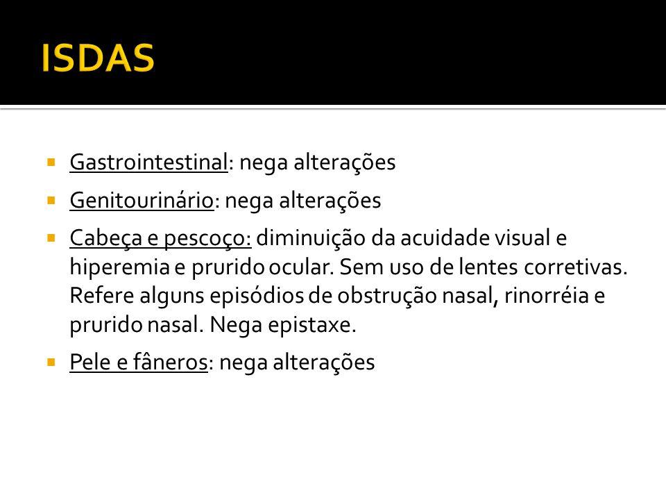 Gastrointestinal: nega alterações Genitourinário: nega alterações Cabeça e pescoço: diminuição da acuidade visual e hiperemia e prurido ocular. Sem us