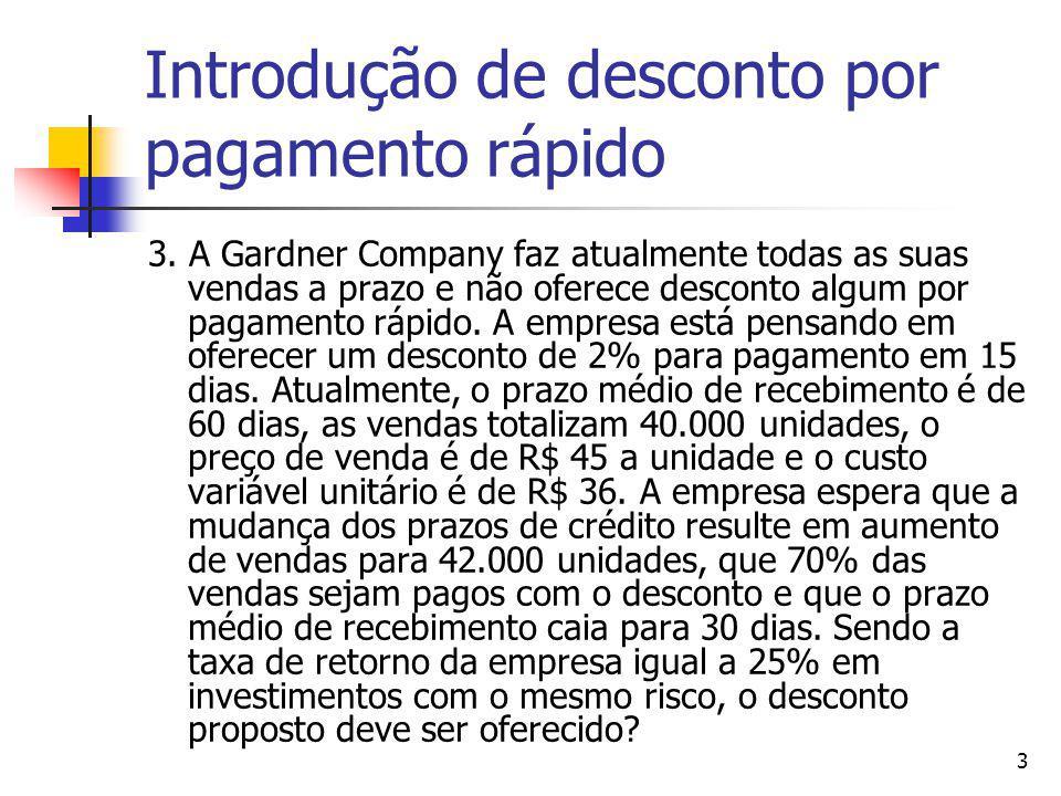 3 Introdução de desconto por pagamento rápido 3. A Gardner Company faz atualmente todas as suas vendas a prazo e não oferece desconto algum por pagame
