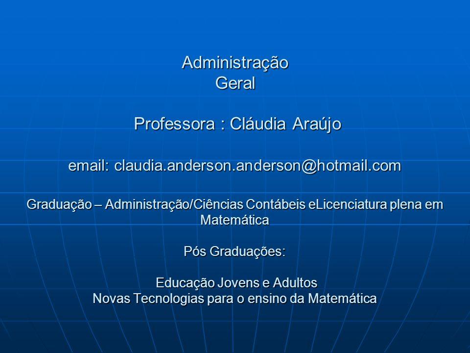 Administração Geral Professora : Cláudia Araújo email: claudia.anderson.anderson@hotmail.com Graduação – Administração/Ciências Contábeis eLicenciatur