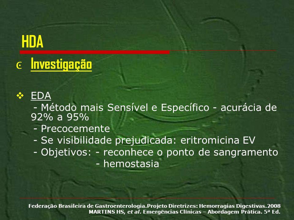HDA Investigação EDA - Método mais Sensível e Específico - acurácia de 92% a 95% - Precocemente - Se visibilidade prejudicada: eritromicina EV - Objet