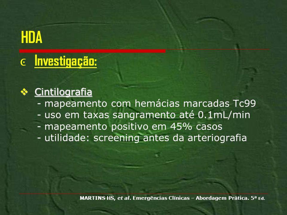 HDA Investigação: Cintilografia Cintilografia - mapeamento com hemácias marcadas Tc99 - uso em taxas sangramento até 0.1mL/min - mapeamento positivo e