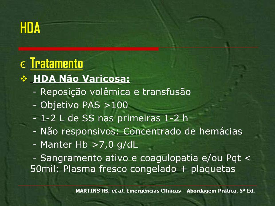 HDA Tratamento HDA Não Varicosa: - Reposição volêmica e transfusão - Objetivo PAS >100 - 1-2 L de SS nas primeiras 1-2 h - Não responsivos: Concentrad