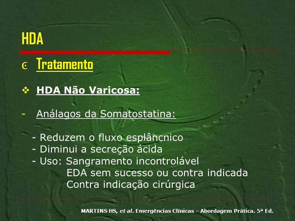 HDA Tratamento HDA Não Varicosa: -Análagos da Somatostatina: - Reduzem o fluxo esplâncnico - Diminui a secreção ácida - Uso: Sangramento incontrolável