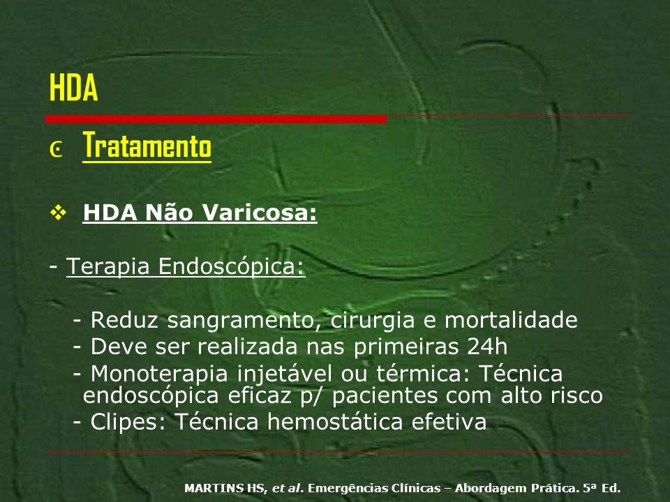 HDA Tratamento HDA Não Varicosa: - Terapia Endoscópica: - Reduz sangramento, cirurgia e mortalidade - Deve ser realizada nas primeiras 24h - Monoterap