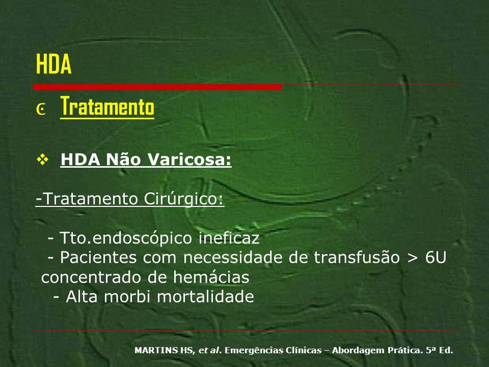 HDA Tratamento HDA Não Varicosa: -Tratamento Cirúrgico: - Tto.endoscópico ineficaz - Pacientes com necessidade de transfusão > 6U concentrado de hemác