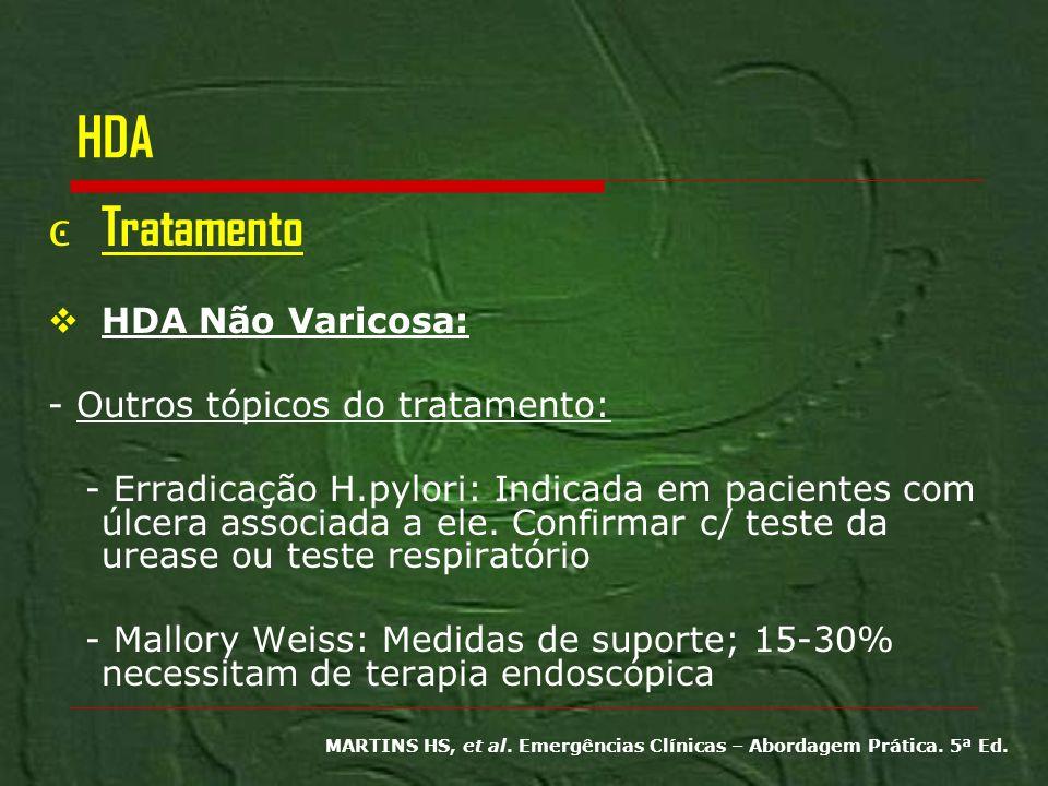 HDA Tratamento HDA Não Varicosa: - Outros tópicos do tratamento: - Erradicação H.pylori: Indicada em pacientes com úlcera associada a ele. Confirmar c