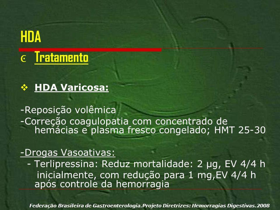 HDA Tratamento HDA Varicosa: -Reposição volêmica -Correção coagulopatia com concentrado de hemácias e plasma fresco congelado; HMT 25-30 -Drogas Vasoa