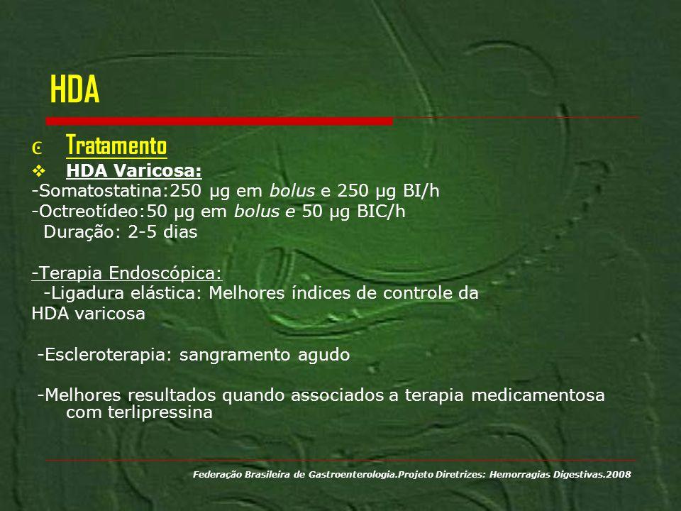 HDA Tratamento HDA Varicosa: -Somatostatina:250 μg em bolus e 250 μg BI/h -Octreotídeo:50 μg em bolus e 50 μg BIC/h Duração: 2-5 dias -Terapia Endoscó