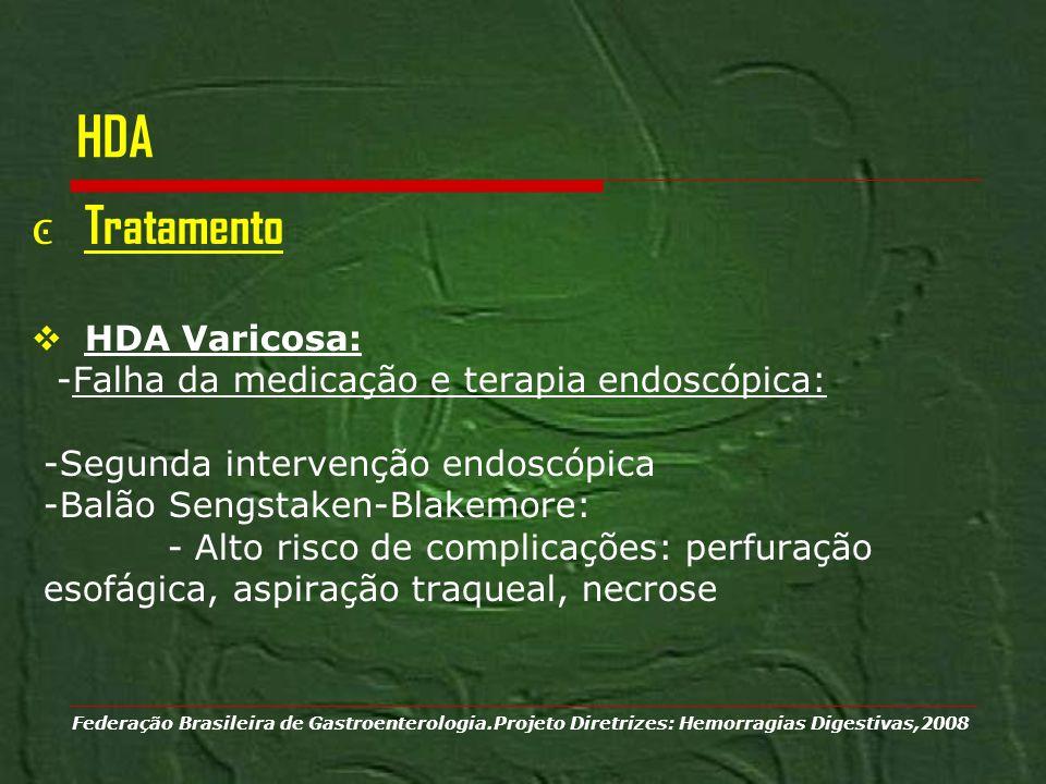 HDA Tratamento HDA Varicosa: -Falha da medicação e terapia endoscópica: -Segunda intervenção endoscópica -Balão Sengstaken-Blakemore: - Alto risco de