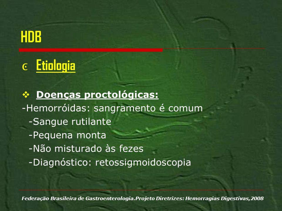 HDB Etiologia Doenças proctológicas: -Hemorróidas: sangramento é comum -Sangue rutilante -Pequena monta -Não misturado às fezes -Diagnóstico: retossig