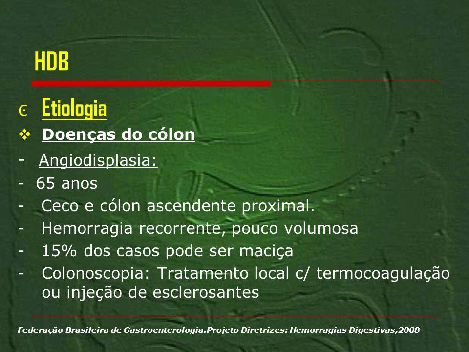 HDB Etiologia Doenças do cólon - Angiodisplasia: - 65 anos - Ceco e cólon ascendente proximal. - Hemorragia recorrente, pouco volumosa - 15% dos casos