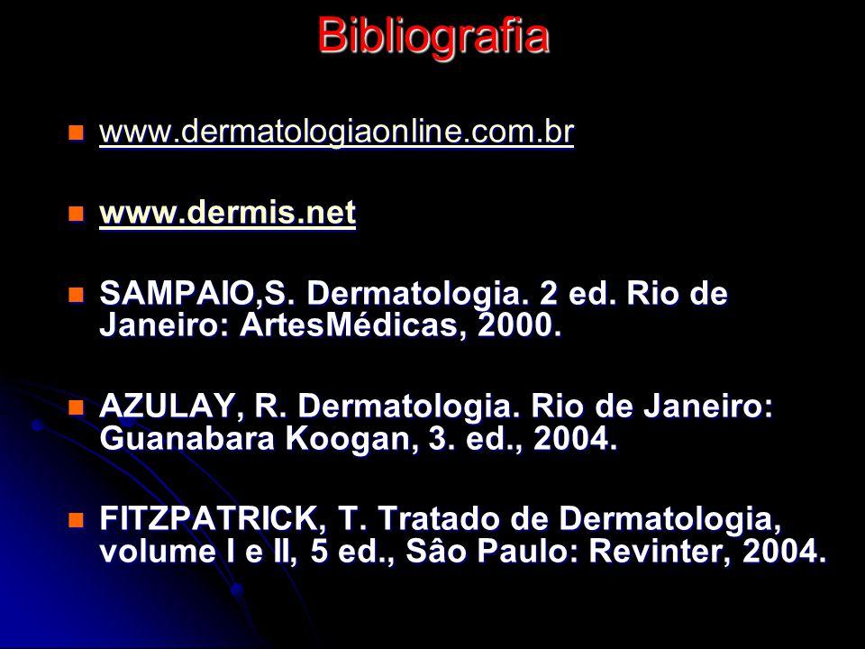 Bibliografia www.dermatologiaonline.com.br www.dermatologiaonline.com.br www.dermatologiaonline.com.br www.dermis.net www.dermis.net www.dermis.net SA