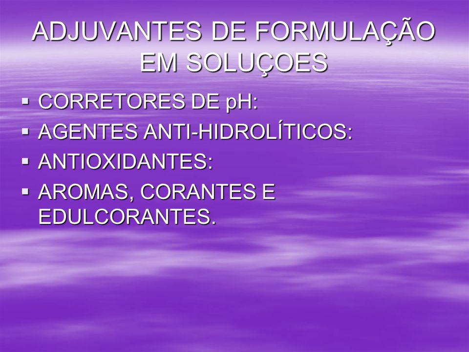 ADJUVANTES DE FORMULAÇÃO EM SOLUÇOES CORRETORES DE pH: CORRETORES DE pH: AGENTES ANTI-HIDROLÍTICOS: AGENTES ANTI-HIDROLÍTICOS: ANTIOXIDANTES: ANTIOXID