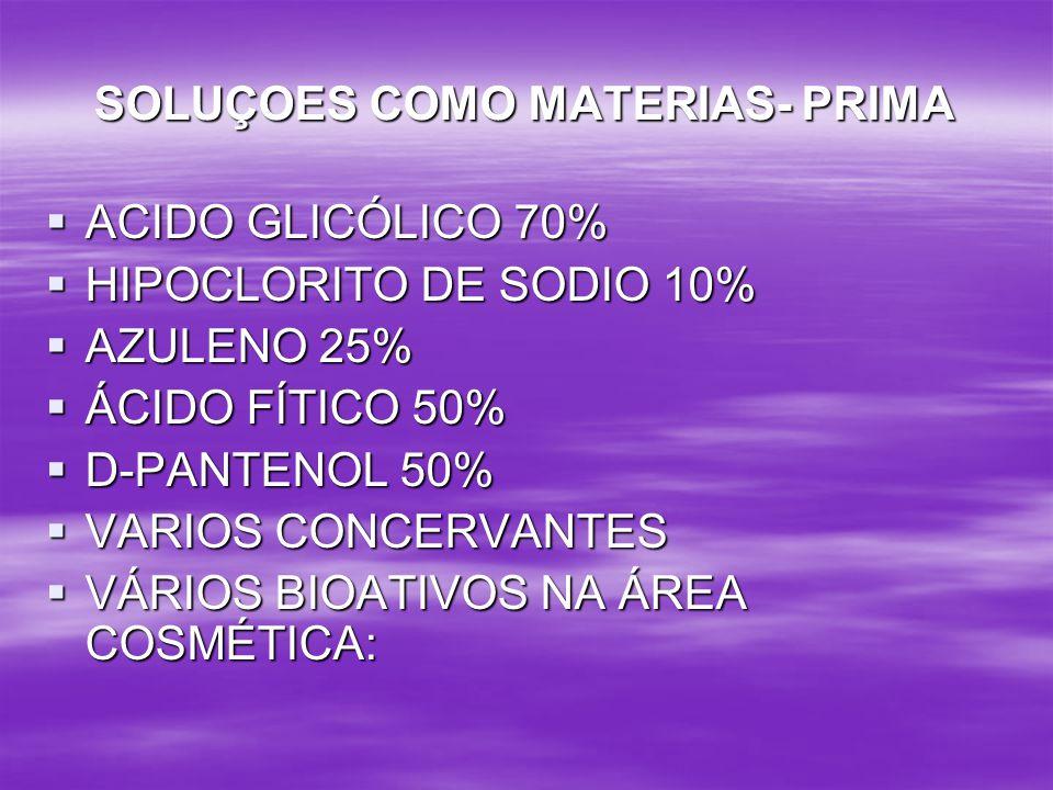 SOLUÇOES COMO MATERIAS- PRIMA ACIDO GLICÓLICO 70% ACIDO GLICÓLICO 70% HIPOCLORITO DE SODIO 10% HIPOCLORITO DE SODIO 10% AZULENO 25% AZULENO 25% ÁCIDO