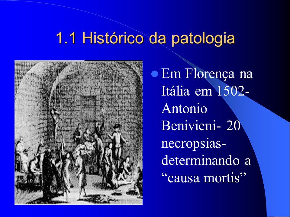 1.1 Histórico da patologia Em Florença na Itália em 1502- Antonio Benivieni- 20 necropsias- determinando a causa mortis