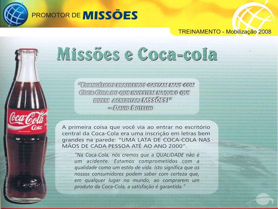 Se a missão da Coca-cola é que cada habitante da terra consuma o seu produto, a Igreja de Cristo pode ter como missão: O evangelho para cada pessoa e uma igreja para cada povo.