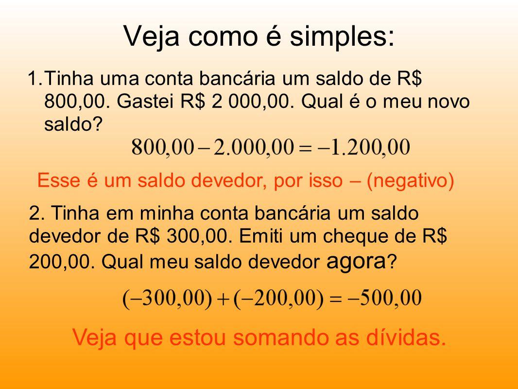Veja como é simples: 1.Tinha uma conta bancária um saldo de R$ 800,00.