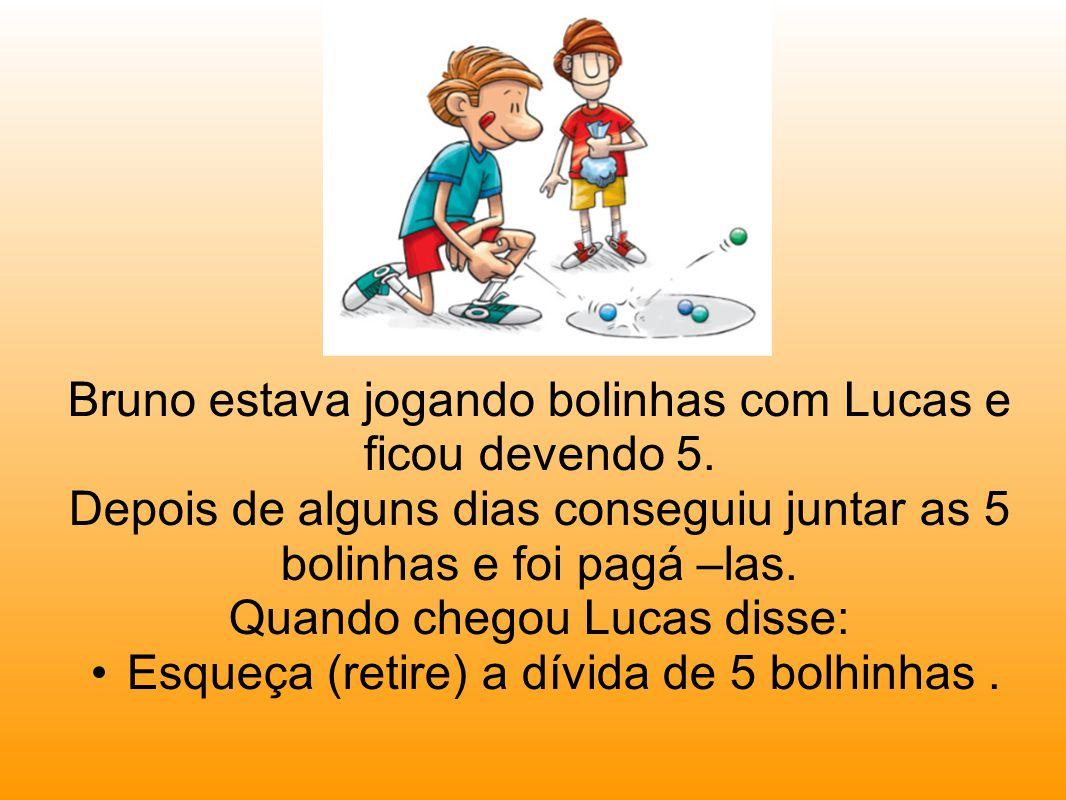 Bruno estava jogando bolinhas com Lucas e ficou devendo 5.