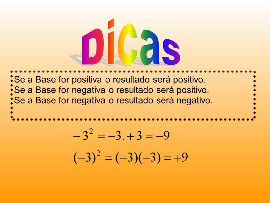 Se a Base for positiva o resultado será positivo. Se a Base for negativa o resultado será positivo.