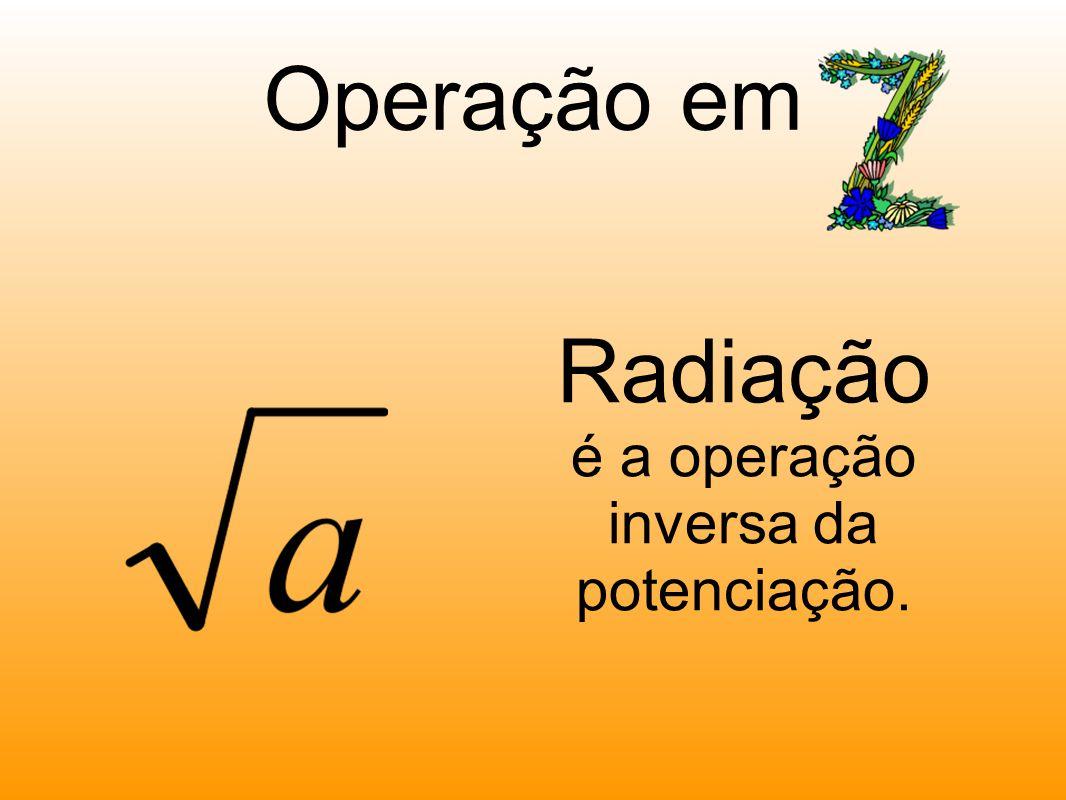 Operação em Radiação é a operação inversa da potenciação.