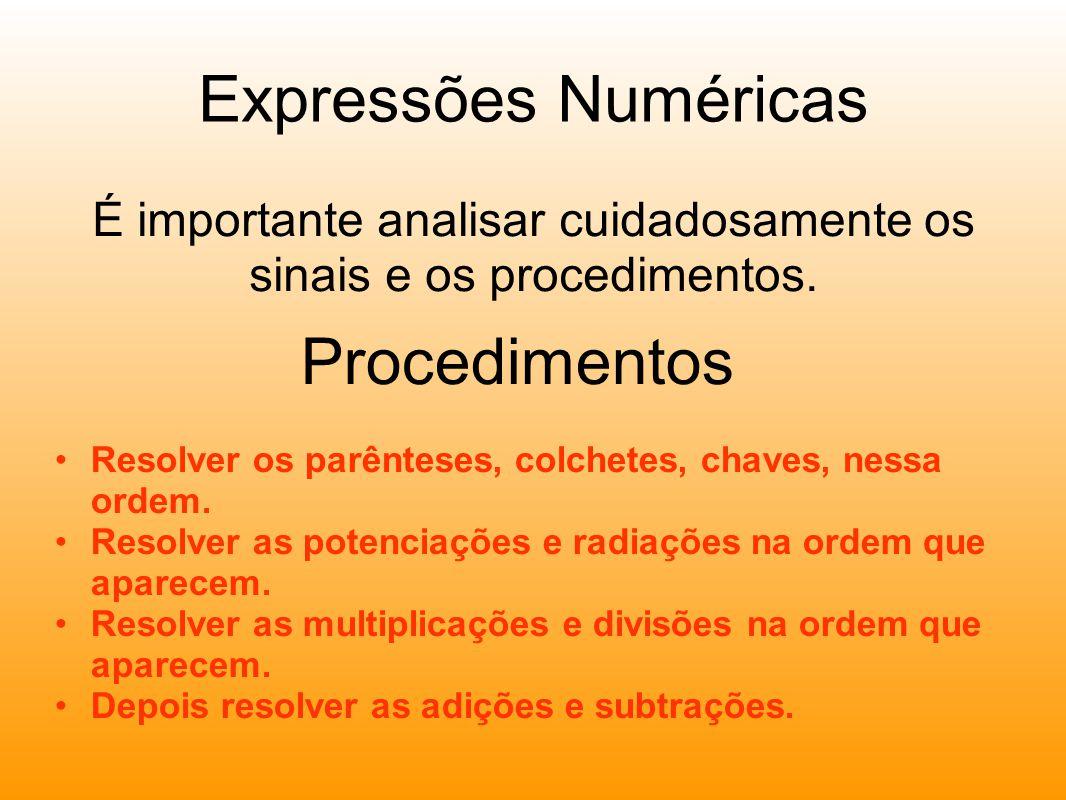 Expressões Numéricas É importante analisar cuidadosamente os sinais e os procedimentos.