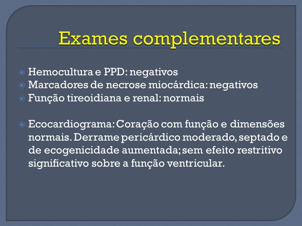 Hemocultura e PPD: negativos Marcadores de necrose miocárdica: negativos Função tireoidiana e renal: normais Ecocardiograma: Coração com função e dime