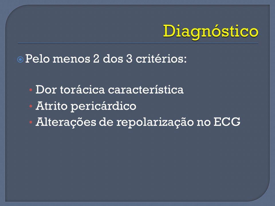 Pelo menos 2 dos 3 critérios: Dor torácica característica Atrito pericárdico Alterações de repolarização no ECG