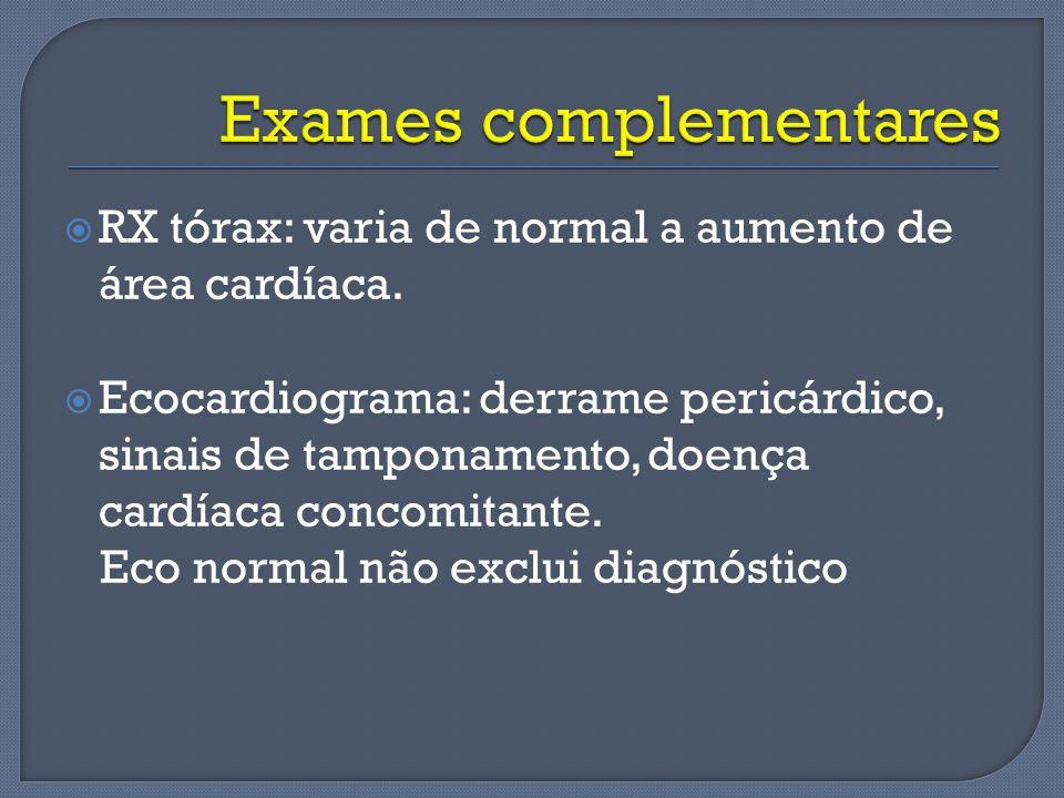 RX tórax: varia de normal a aumento de área cardíaca. Ecocardiograma: derrame pericárdico, sinais de tamponamento, doença cardíaca concomitante. Eco n
