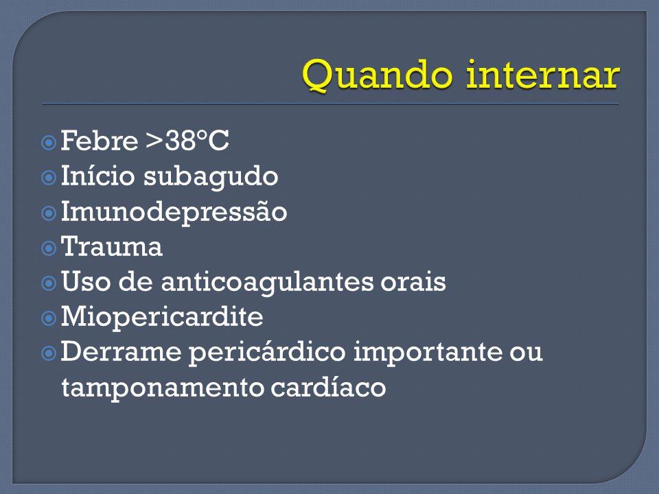 Febre >38°C Início subagudo Imunodepressão Trauma Uso de anticoagulantes orais Miopericardite Derrame pericárdico importante ou tamponamento cardíaco