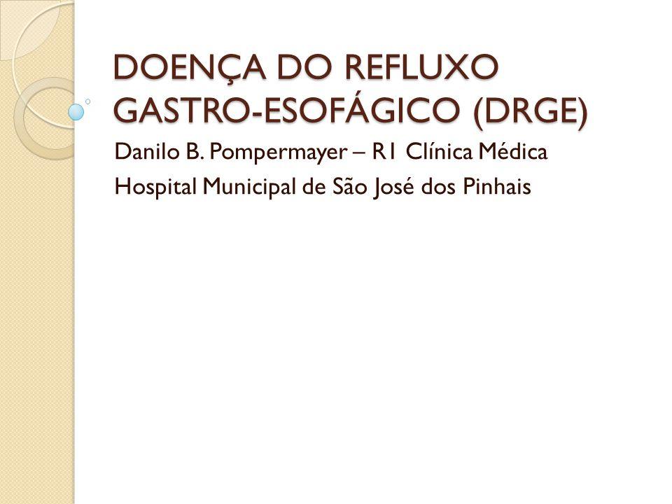 DOENÇA DO REFLUXO GASTRO-ESOFÁGICO (DRGE) Danilo B. Pompermayer – R1 Clínica Médica Hospital Municipal de São José dos Pinhais