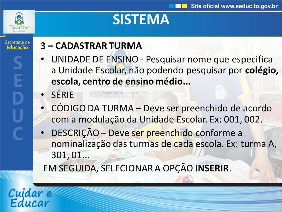 SISTEMA 4 - MATRICULAR OS ALUNOS UNIDADE DE ENSINO SÉRIE TURMA – Já irão aparecer disponíveis todas as turmas cadastradas anteriormente.