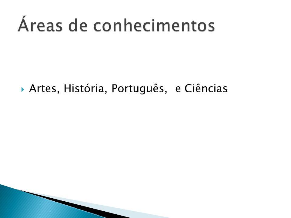 Artes, História, Português, e Ciências
