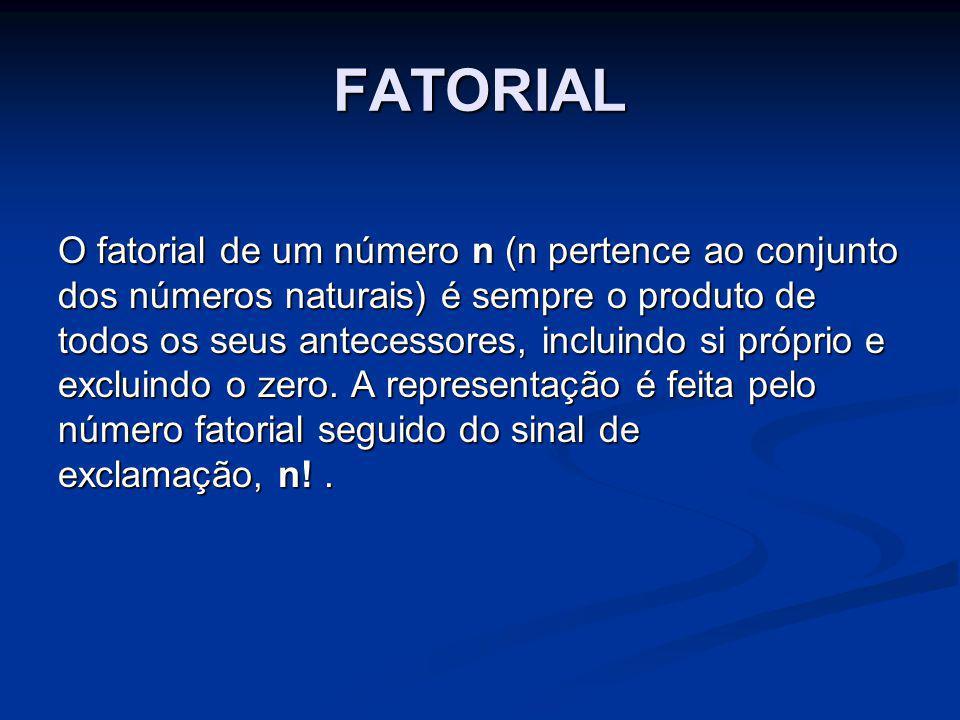 FATORIAL O fatorial de um número n (n pertence ao conjunto dos números naturais) é sempre o produto de todos os seus antecessores, incluindo si própri