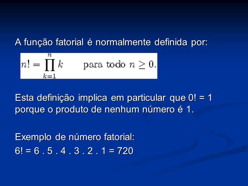 A função fatorial é normalmente definida por: Esta definição implica em particular que 0! = 1 porque o produto de nenhum número é 1. Exemplo de número