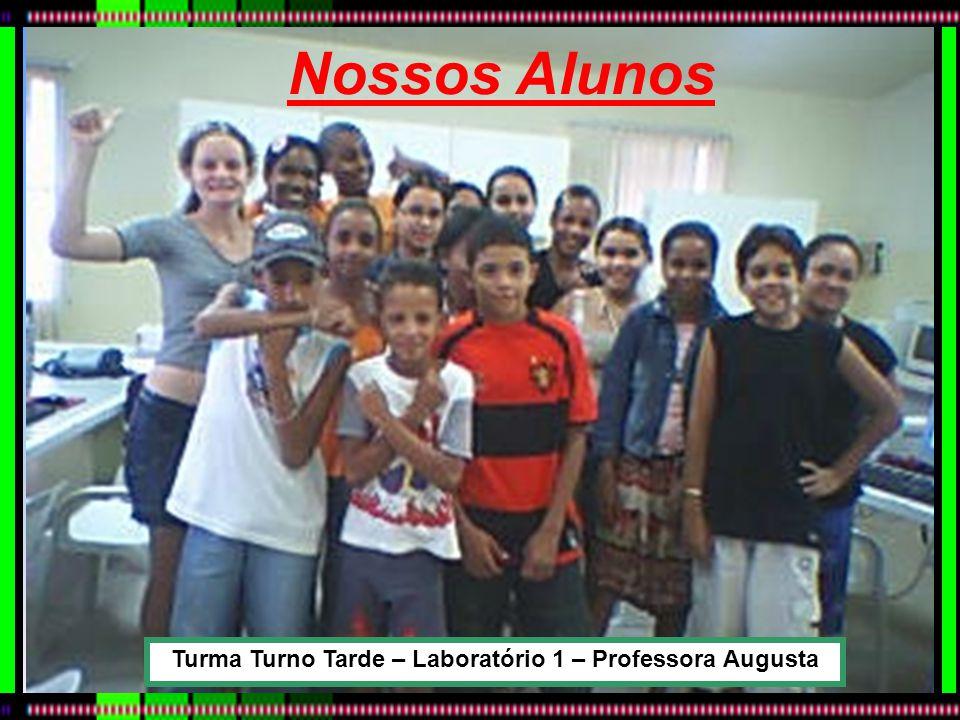 Turma Turno Tarde – Laboratório 1 – Professora Augusta Nossos Alunos