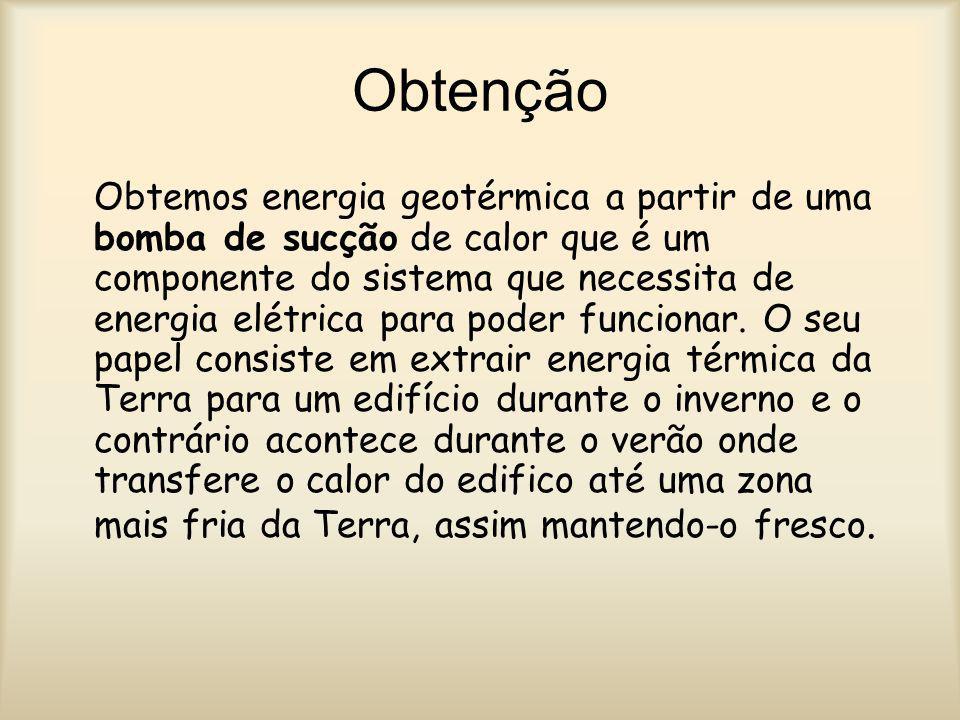 Obtenção Obtemos energia geotérmica a partir de uma bomba de sucção de calor que é um componente do sistema que necessita de energia elétrica para pod