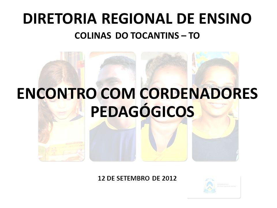 DIRETORIA REGIONAL DE ENSINO COLINAS DO TOCANTINS – TO ENCONTRO COM CORDENADORES PEDAGÓGICOS 12 DE SETEMBRO DE 2012