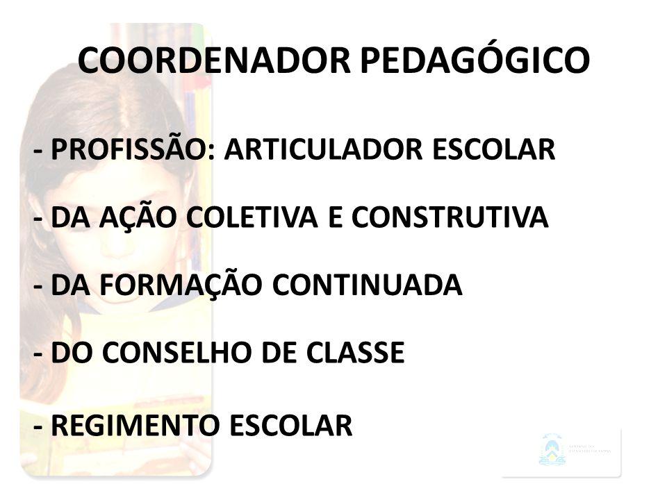COORDENADOR PEDAGÓGICO - DA FORMAÇÃO CONTINUADA - DA AÇÃO COLETIVA E CONSTRUTIVA - PROFISSÃO: ARTICULADOR ESCOLAR - DO CONSELHO DE CLASSE - REGIMENTO