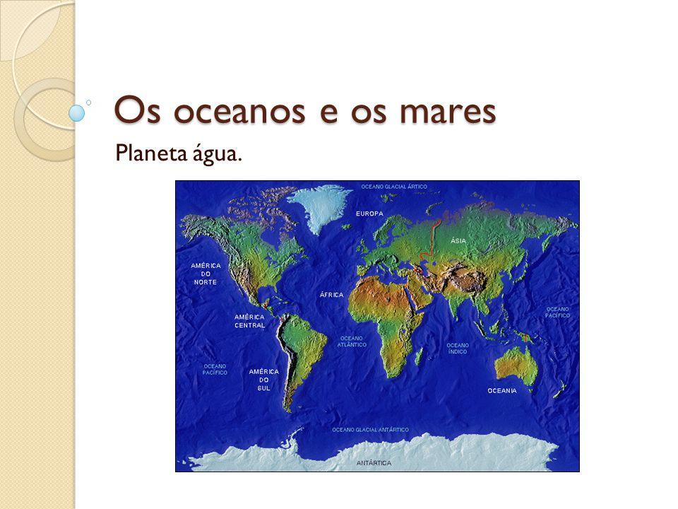 Os oceanos e os mares Planeta água.
